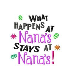What happens at Nana's stays at Nana's! Embroidered Shirt, Bodysuit, Burp Cloth, Dish Towel and more What happens at Nana's stays at Nana's by Quotes About Grandchildren, Grandkids Quotes, Nana Grandma, Grandma Quotes, Cousin Quotes, I Work Hard, All Family, Grandparents, Machine Embroidery Designs