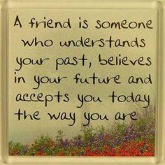 A friend is someone who....