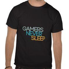 Gamers Never Sleep Tshirt $23.95