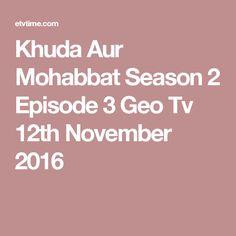 Khuda Aur Mohabbat Season 2 Episode 3 Geo Tv 12th November 2016