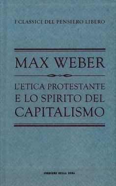 L'etica protestante e lo spirito del Capitalismo. Prefazione di Alberto Martinelli. di WEBER Max - http://www.amazon.it/dp/B016Q7OCY0/ref=cm_sw_r_pi_dp_2Y3Xwb0D93X2S