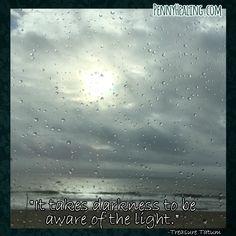It takes darkness to be aware of the light. -Treasure Tatum