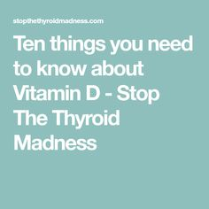 Ten things you need to know about Vitamin D - Stop The Thyroid Madness