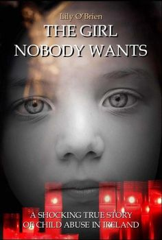 The Girl Nobody Wants: A Shocking True Story of Child Abuse in Ireland by Lily O'Brien, http://www.amazon.co.uk/dp/B005Q2MWVM/ref=cm_sw_r_pi_dp_-VPerb1EMK85B