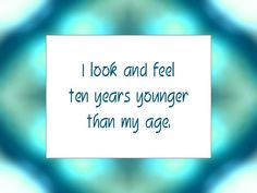 Daily Affirmation for September 2015 - I look and feel ten years younger than my age. Daily Positive Affirmations, Morning Affirmations, Love Affirmations, Law Of Attraction Affirmations, Positive Quotes, Quotes To Live By, Life Quotes, Daily Mantra, A Course In Miracles