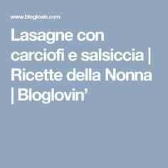 Lasagne con carciofi e salsiccia   Ricette della Nonna   Bloglovin'