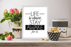 Life is short Stay awake for it, Inspirational quote, Inspirational poster, Printable gift for him, Printable gift for her,Minimalist poster