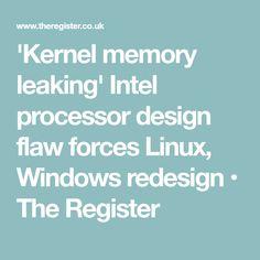 'Kernel memory leaking' Intel processor design flaw forces Linux, Windows redesign • The Register
