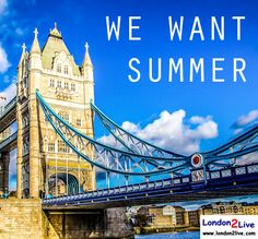We Want Summer in London :)
