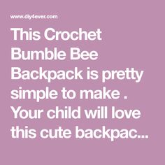 This Crochet Bumble Bee Backpack is pretty simple to make . Your child will love this cute backpack , and crocheting it will also save some money too...