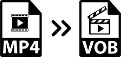 MP4 to VOB: How to Fast Convert MP4 to VOB for NTSC/PAL DVD Burn on Windows (10) and Mac
