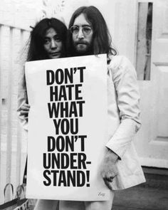 Don´t hate what you don´t understand. John Lennon und Yoko Ono Don´t hate what you don´t understand. Pin Up Quotes, Super Quotes, Quotes To Live By, Best Quotes, Love Quotes, Funny Quotes, Inspirational Quotes, 420 Quotes, Motivational Quotes