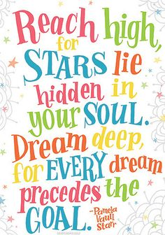 Reach high, for stars lie hidden in your soul. Dream deep, for every dream precedes the goal. Reach your goals! Dream Quotes, Quotes To Live By, Me Quotes, Motivational Quotes, Inspirational Quotes, Uplifting Quotes, 5th Grade Graduation, Graduation Theme, Graduation Decorations