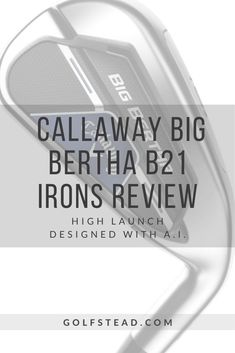 Golf Club Reviews, Iron Reviews, Big Bertha, Callaway Golf, Irons, How To Find Out, Technology, Face, Design