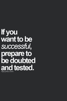 Job & Work Motivation quote If you want to be successful, prepare to be doubted and tested. The quote Description If you want to be Quotes Dream, Motivacional Quotes, Life Quotes Love, Work Quotes, Success Quotes, Great Quotes, Quotes To Live By, Inspirational Quotes, Awesome Quotes
