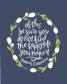 Happy Life Print - Hand lettering - Thomas S. Monson Quote - Alexa Z Design - Mormon Quote - Wall Art - Happy Quotes - Lds Quotes, Uplifting Quotes, Quotable Quotes, Inspirational Quotes, Mormon Quotes, Wife Quotes, Husband Quotes, Boyfriend Quotes, Jesus Quotes