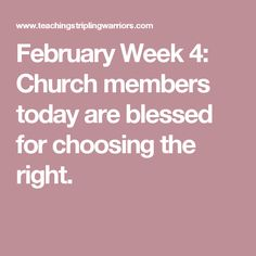 February Week 4: Church members today are blessed for choosing the right.