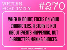 ♥︎ Daily Writer Positivity ♥︎#270When in doubt, focus on your characters. A story is not about events happening, but characters making choices.Want more writer inspiration, advice, and prompts? Follow my blog: maxkirin.tumblr.com!