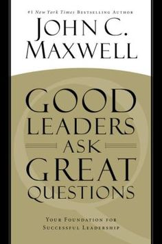 In GOOD LEADERS ASK GREAT QUESTIONS, John C. Maxwell delves into the process of becoming a successful leader by examining how questions can be used to advantage.