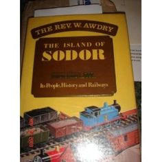 Island of Sodor: It's People, History and Railways. By The Rev. W. Awdry.    WHY IS THIS OUT OF PRINT??!!!