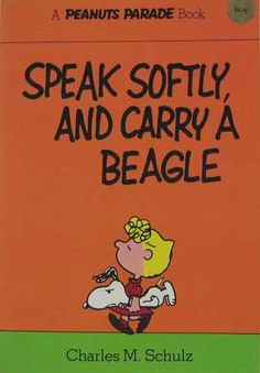 Speak Softly and carry a beagle