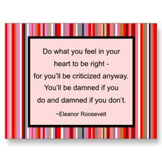 Do what you feel in your heart to be right... you'll be criticized anyway; sad but true sometimes.