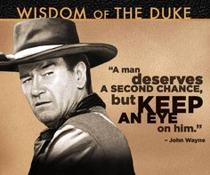 A man deserves a second chance, but keep an eye on him. ~ Wisdom of the Duke: John Wayne Wise Quotes, Quotable Quotes, Movie Quotes, Famous Quotes, Great Quotes, Inspirational Quotes, Cop Quotes, Motivational, Meaningful Quotes
