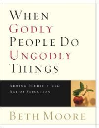 Beth Moore - When Godly People Do Ungodly Things