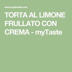 TORTA AL LIMONE FRULLATO CON CREMA - myTaste