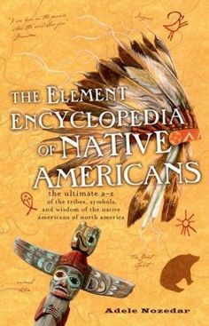 The Element Encyclopedia of Native Americans: An A to Z of Tribes, Culture, and History || Writing Research