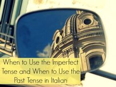 When to Use the Imperfect Tense and When to Use the Past Tense in Italian