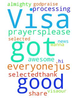 My Visa got selected -  	Hi everyone....Jus wanna share the good news that my Visa got selected...thank you all for your prayers.....please pray for further processing of my visa.....our God is an awesome god....praise God almighty....  Posted at: https://prayerrequest.com/t/aai #pray #prayer #request #prayerrequest