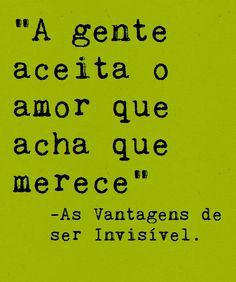 """""""A gente aceita o amor que acha que merece"""" #AsVantagensDeSerInvisível #livros #livrosqueviraramfilme"""