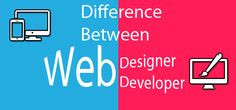 The difference between web designers and web developers are increasingly getting blurred as both are complimentary.