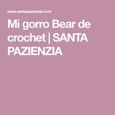 Mi gorro Bear de crochet | SANTA PAZIENZIA