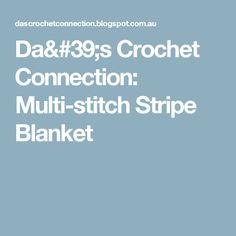 Da's Crochet Connection: Multi-stitch Stripe Blanket