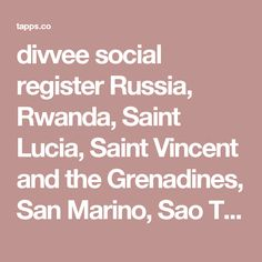 divvee social register Russia, Rwanda, Saint Lucia, Saint Vincent and the Grenadines, San Marino, Sao Tome and Principe, Saudi Arabia, Senegal, Sierra Leone, Singapore, Slovakia, Solomon Islands, Somalia, South Africa, Spain, Sri Lanka, Sudan, Suriname, Swaziland, Sweden, Switzerland, Syria, Tanzania, , Togo, Tonga, Trinidad and Tobago, Tunisia, Turkey, Uganda, UAE, UK, US, Uruguay, Venezuela, Vietnam, Western Samoa, Yemen, Yugoslavia, Zaire, Zambia, Zimbabwe