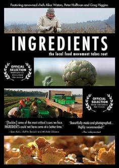 Ingredients -A Documentary by  Robert Bates- very well done documentary about the local food movement vs. the Industrial food market