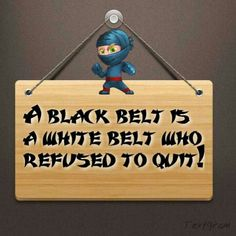 TaeKwonDo... Though put of practice my black belt will always be part of me