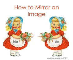 DIY: How To Mirror an Image...for anyone wanting to print an iron on transfer. Also here, free tag printables of this sweet little vintage girl. Great info!