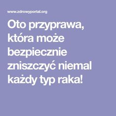 Oto przyprawa, która może bezpiecznie zniszczyć niemal każdy typ raka! Cancer Cure, Health And Beauty, The Cure, Health Fitness, Food And Drink, Drinks, Lifestyle, Therapy, Turmeric