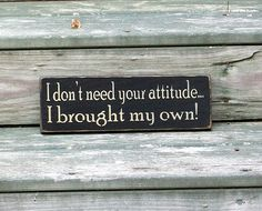 I don't need your attitude...I brought my own - Primitive Country Painted Wall Sign, funny home decor, funny home sign, sarcastic sign