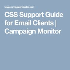 A complete breakdown of the CSS support for the most popular mobile, web and desktop email clients on the planet. Campaign Monitor, Ruby On Rails, Email Client, Email Campaign, Email Design, Design Development, Email Marketing, Coding, Blog