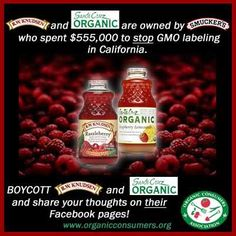 Boycott Smuckers, R.W. Knudsen and Santa Cruz Organic!  Santa Cruz Organic and R.W. Knudsen are both owned by the J.M. Smucker Co., which contributed over half a million dollars to the 46-million war chest that helped narrowly defeat Prop 37, the California citizens' initiative that would have required mandatory labeling of GMOs. Whose side were R.W. Knudsen and Santa Cruz Organics on during the GMO labeling battle? Not ours.    TAKE ACTION: Boycott Smuckers, R.W. Knudsen and Santa Cruz…