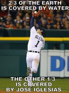 2/3 of the Earth is covered by water. The other 1/3 is covered by Jose Iglesias. #Detroit #tigers #iggy