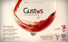 2016 - Gustus – Vini e Sapori dei Colli Berici, Wines and Flavors of Berici Hills, Oct. 28, 7-10 p.m., Oct. 29, 5-10 p.m., Oct. 30, 4-7 p.m., in Vicenza, Palazzo Valmarano Braga, Corso Antonio Fogazzaro 16; more than 30 local companies exhibit their wines, cheeses, oil, coffees and much more; sampling offered by local restaurants; the €23 entrance fee includes a wine glass, and 8 DOC wine tasting and local specialties sampling.