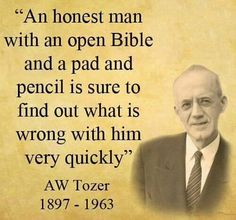 """""""An honest man with an open Bible and a pad and pencil is sure to find out what is wrong with him very quickly."""" (AW Tozer) - There's nothing like the magnifying glass of the Word to reveal what is truly in the heart. Time to dig in and look deeply. Biblical Quotes, Bible Verses Quotes, Faith Quotes, Spiritual Quotes, Scriptures, Wisdom Scripture, Quotable Quotes, Wisdom Quotes, Biblical Womanhood"""