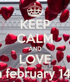 KEEP CALM AND LOVE on february 14th