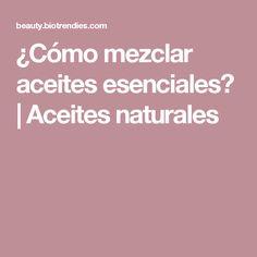 ¿Cómo mezclar aceites esenciales?   Aceites naturales