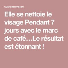 Elle se nettoie le visage Pendant 7 jours avec le marc de café…Le résultat est étonnant ! Make Beauty, Beauty Tips For Skin, Skin Tips, Beauty Hacks, Vaseline, Coco, Anti Aging, Helpful Hints, Health Tips